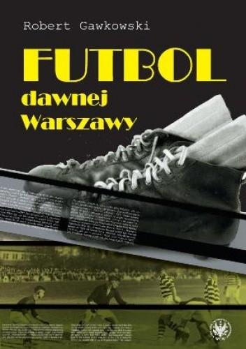 Okładka książki Futbol dawnej Warszawy