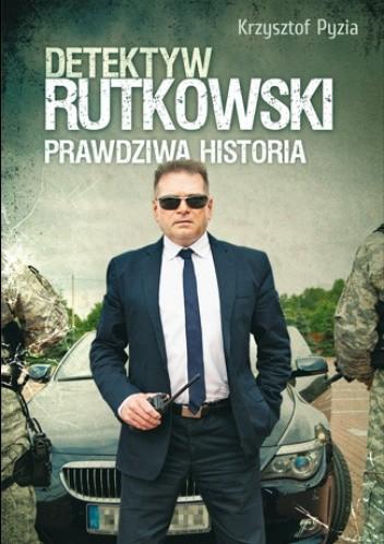 Okładka książki Detektyw Rutkowski. Prawdziwa historia