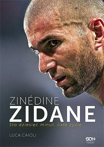 Okładka książki Zinedine Zidane. Sto dziesięć minut, całe życie