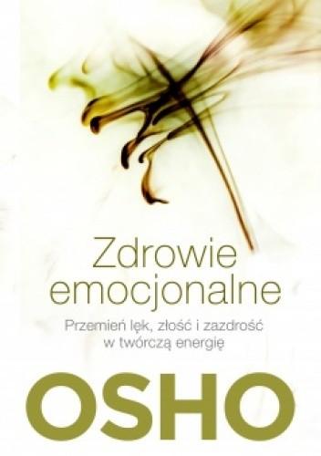 Okładka książki Zdrowie emocjonalne. Przemień lęk, złość i zazdrość w twórczą energię