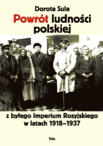 Okładka książki Powrót ludności polskiej z byłego imperium Rosyjskiego w latach 1918-1937