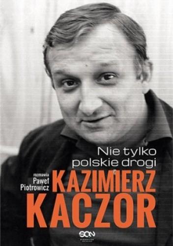 Okładka książki Kazimierz Kaczor. Nie tylko polskie drogi