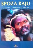 Spoza raju Vanuatu. Wyspy Salomona.