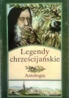 Legendy chrześcijańskie. Antologia