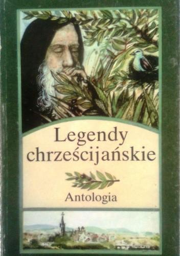 Okładka książki Legendy chrześcijańskie. Antologia