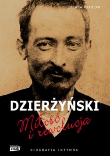 Okładka książki Feliks Dzierżyński. Miłość i rewolucja. Biografia intymna