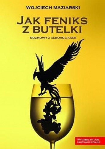 Okładka książki Jak feniks z butelki. Rozmowy z alkoholikami