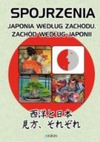 Okładka książki Spojrzenia. Japonia według Zachodu, Zachód według Japonii