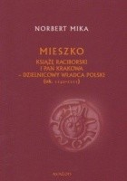 Mieszko. Książę raciborski i pan Krakowa - dzielnicowy władca Polski (ok. 1142-1211)