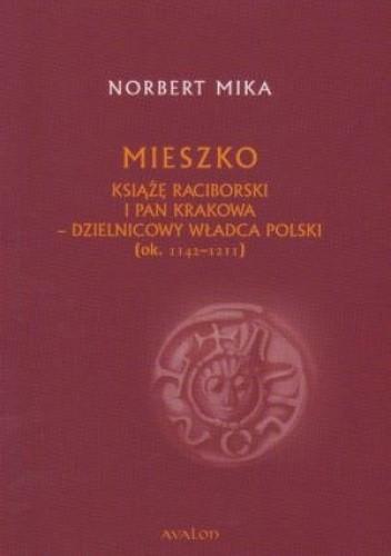 Okładka książki Mieszko. Książę raciborski i pan Krakowa - dzielnicowy władca Polski (ok. 1142-1211)