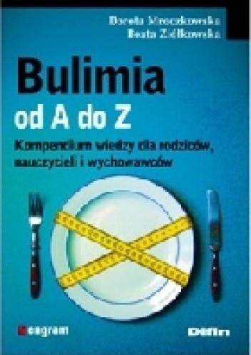 Okładka książki Bulimia od A do Z. Kompendium wiedzy dla rodziców, nauczycieli i wychowawców.