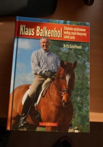 Okładka książki Klaus Balkenhol. Szkolenie ujeżdżeniowe według zasad klasycznej szkoły jazdy