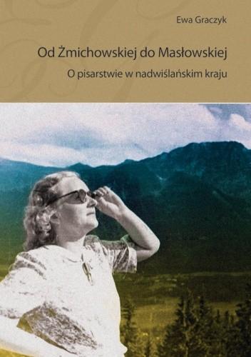 Okładka książki Od Żmichowskiej do Masłowskiej O pisarstwie w nadwiślańskim kraju