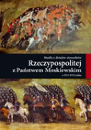 Okładka książki Studia z dziejów stosunków Rzeczypospolitej z Państwem Moskiewskim w XVI-XVII wieku
