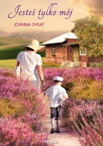 Jesteś tylko mój - Joanna Sykat