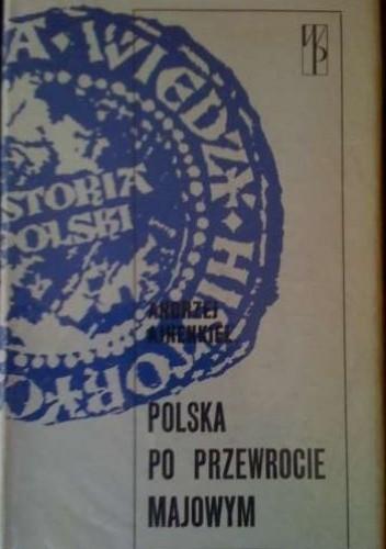 Okładka książki Polska po przewrocie majowym. Zarys dziejów politycznych Polski 1926-1939