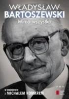 Mimo wszystko. Władysław Bartoszewski w rozmowie z Michałem Komarem