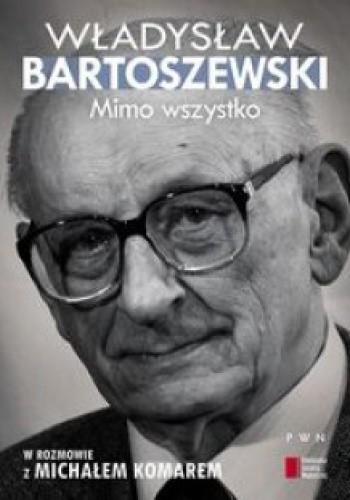 Mimo wszystko. W rozmowie z Michałem Komarem - Władysław Bartoszewski
