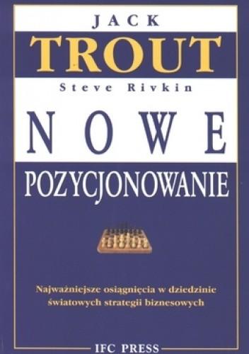 Okładka książki Nowe pozycjonowanie. Najważniejsze osiągnięcia w dziedzinie światowych strategii biznesowych