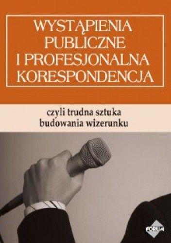 Okładka książki Wystąpienia publiczne i profesjonalna korespondencja, czyli trudna sztuka budowania wizerunku