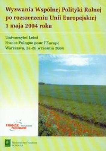 Okładka książki Wyzwania Wspólnej Polityki Rolnej po rozszerzeniu Unii Europejskiej 1 maja 2004 roku