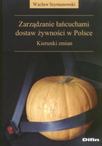 Okładka książki zarządzanie łańcuchami dostaw żywności w Polsce Kierunki zmian