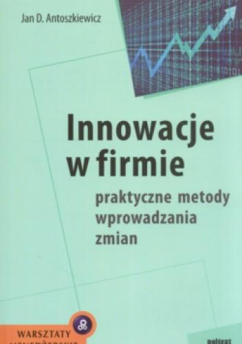 Okładka książki Innowacje w firmie Praktyczne metody wprowadzania zmian