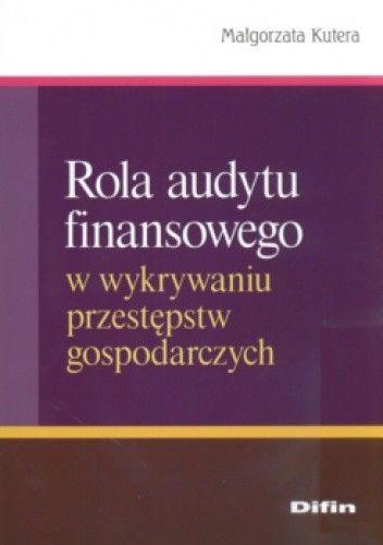 Okładka książki Rola audytu finansowego w wykrywaniu przestępstw gospodarczych
