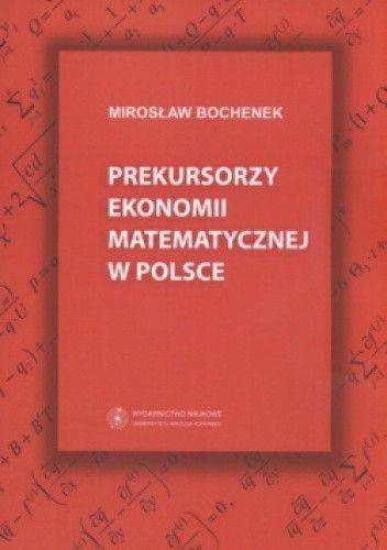 Okładka książki Prekursorzy ekonomii matematycznej w Polsce