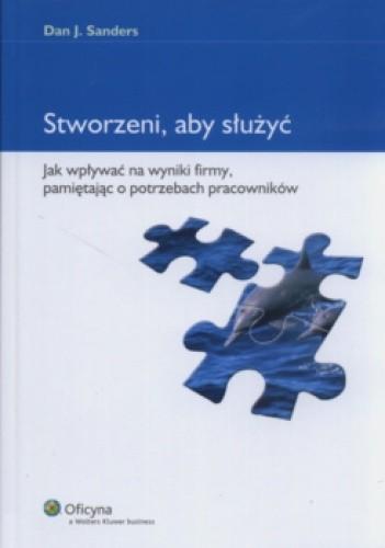 Okładka książki Stworzeni aby służyć Jak wpływać na wyniki firmy pamiętając o potrzebach pracowników