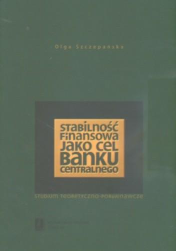 Okładka książki Stabilność finansowa jako cel banku centralnego Studium teoretyczno-porównawcze