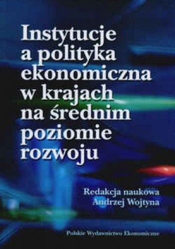 Okładka książki Instytucje a polityka ekonomiczna w krajach na średnim poziomie rozwoju