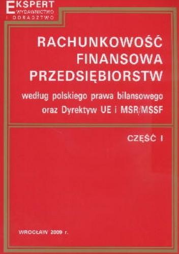 Okładka książki Rachunkowość finansowa przedsiębiorstw według polskiego prawa bilansowego oraz Dyrektyw UE i MSR MSSF Część I