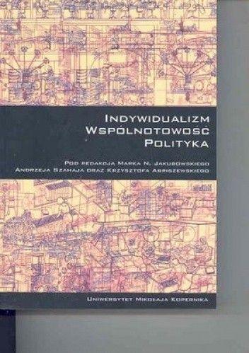 Okładka książki Indywiduazlizm, wspólnotowość, polityka