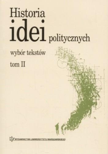 Okładka książki Historia idei politycznych. Wybór tekstów. Tom 2