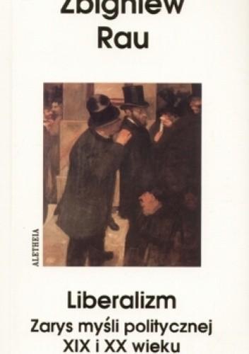 Okładka książki Liberalizm. Zarys myśli politycznej XIX i XX w.