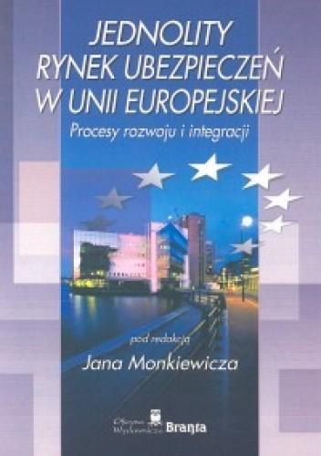 Okładka książki Jednolity rynek ubezpieczeń w Unii Europejskiej. Procesy rozwoju i integracji