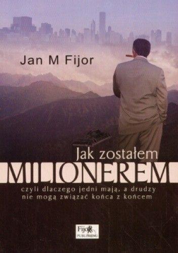 Okładka książki Jak zostałem milionerem, czyli dlaczego jedni mają, a drudzy nie mogą związać końca z końcem