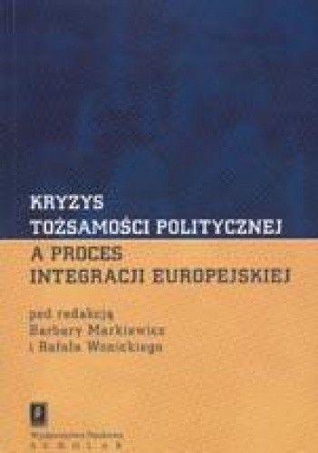 Okładka książki Kryzys tożsamości politycznej a proces integracji europejskiej