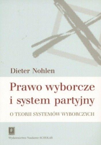 Okładka książki Prawo wyborcze i system partyjny. O teorii systemów wyborczych