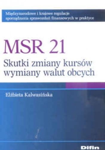 Okładka książki MSR 21. Skutki zmian kursów wymiany walut obcych. Międzynarodowe i krajowe regulacje sporządzania sprawozdań finansowych