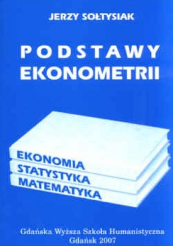 Okładka książki Podstawy ekonometrii. Ekonomia. Statystyka. Matematyka