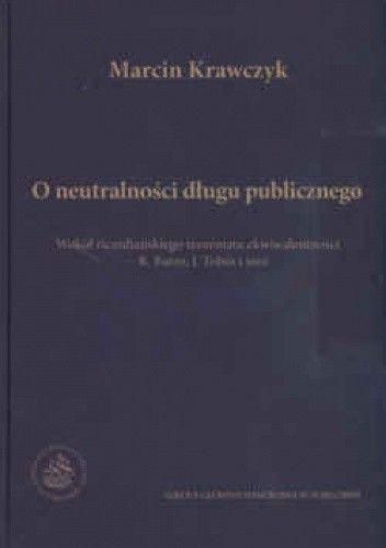 Okładka książki O neutralności długu publicznego. Wokół ricardiańskiego teorematu ekwiwalentności R. Barro, J. Tobin i inni