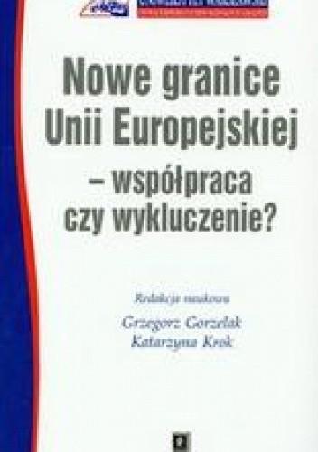 Okładka książki Nowe granice Unii Europejskiej współpraca czy wykluczenie