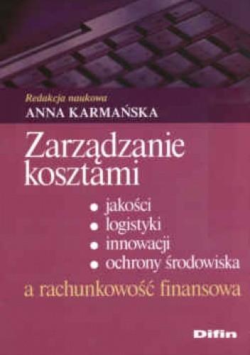 Okładka książki zarządzanie kosztami, jakości, logistyki, innowacji, ochrony środowiska a rachunkowość  finansowa.