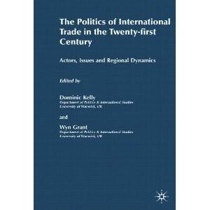 Okładka książki The Politics of International Trade in the 21st Century: Actors, Issues and Regional Dynamics