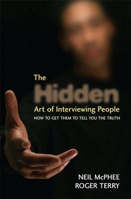 Okładka książki The Hidden Art of Interviewing People: How to get them to tell you the truth