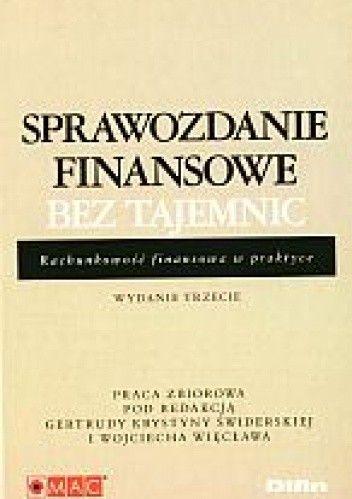 Okładka książki Sprawozdanie finansowe bez tajemnic. Rachunkowość finansowa w praktyce. Wydanie III
