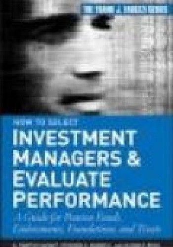 Okładka książki How to Select Investment Managers &&& Evaluate Performance