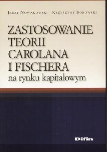 Okładka książki Zastosowanie teorii Carolana i Fischera na rynku kapitałowym